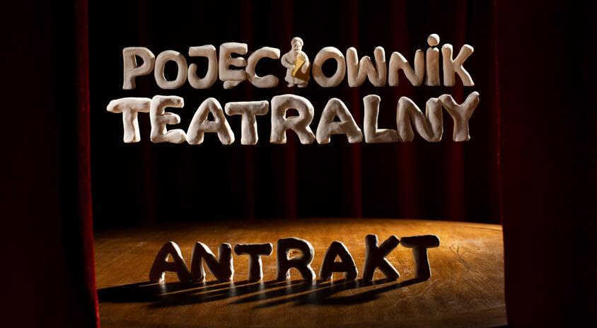 """ANTRAKT – poznaj pierwsze słowo z naszego """"Pojęciownika teatralnego"""""""