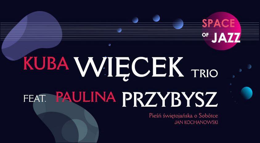 27-28 lutego, on-line | Kuba Więcek Trio feat. Paulina Przybysz – Space of Jazz / Przestrzeń jazzu