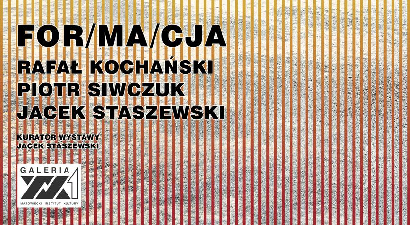 Do 30 kwietnia, Warszawa | For/ma/cja (Siwczuk, Staszewski, Kochański) – Galeria XX1
