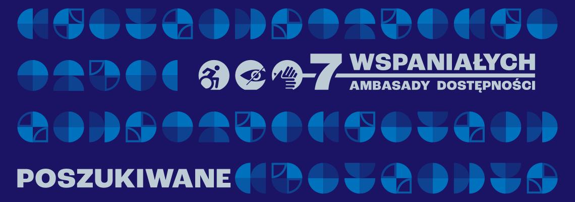 grafika: na niebieskim tle napis7 wspaniałych ambasady dostępności poszukiwane