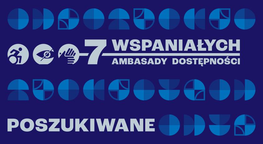 Poszukujemy 7 Wspaniałych Ambasadorów Dostępności. Zapraszamy do udziału w szkoleniu nt. dostępności instytucji kultury