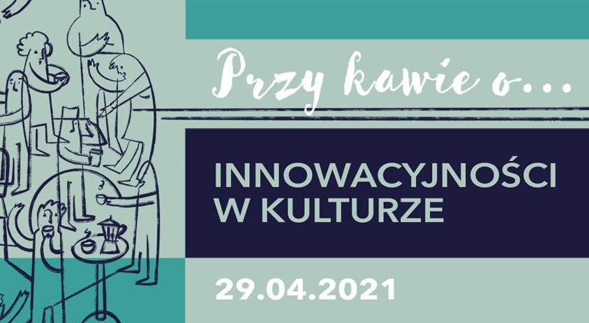 29 kwietnia, on-line | Przy kawie… o innowacyjności w kulturze z Markiem Sztarkiem – menedżerem kultury i animatorem rozwoju lokalnego