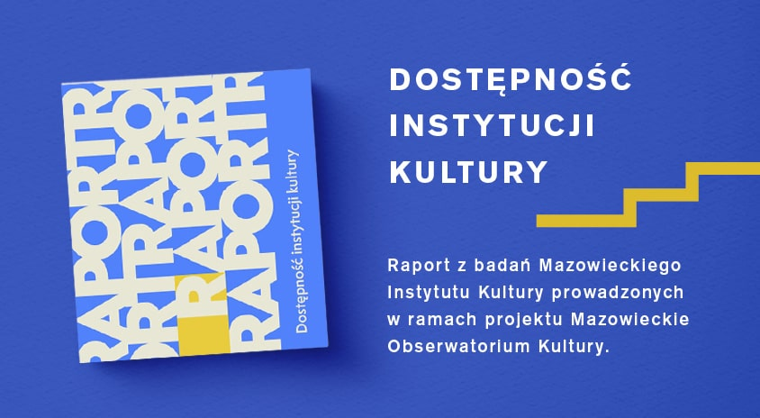 """Opublikowaliśmy nowy raport: """"Dostępność instytucji kultury dla osób z niepełnosprawnościami w miastach powiatowych województwa mazowieckiego"""""""