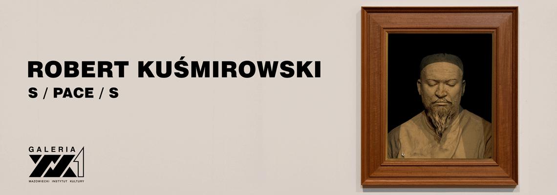 Robert Kuśmirowski S PACE S Galeria XX1