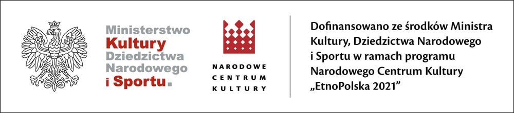 plansza z napisem Dofinansowano ze środków Ministra Kultury, Dziedzictwa Narodowego i Sportu w ramach programu Narodowego Centrum Kultury EtnoPolska 2021