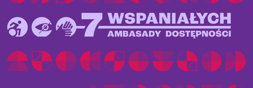 grafika: na fioletowym tle napis 7 wspaniałych ambasady dostępności wyniki
