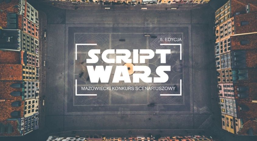 Nabór do 13 sierpnia |  5. edycja Script Wars – Mazowieckiego Konkursu Scenariuszowego