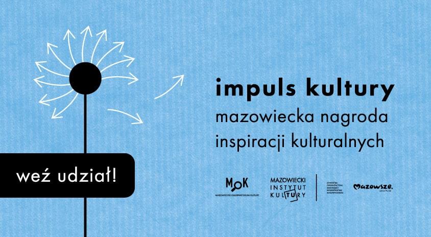 Do 15 września trwa nabór do konkursu Impuls Kultury – dla animatorów i edukatorów kulturalnych za autorskie projekty realizowane na terenie województwa mazowieckiego