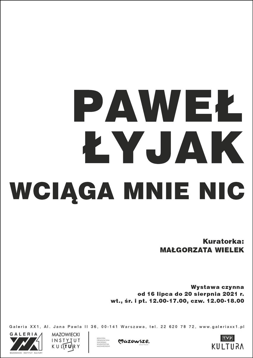 plakat wystawy: na biały tle napis Paweł Łyjak Wciąga mnie nic