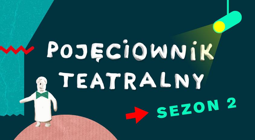 """Drugi sezon """"Pojęciownika teatralnego"""" rozpoczęty! W krótkich filmach z teatru, pokazujemy… jak działa teatr"""