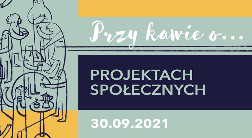 30 września, on-line   Przy kawie o… projektach społecznych. O społecznym domu kultury w Łodzi –  rozmowa z Agnieszką Reiske